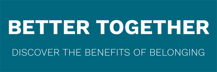 Better Together: Discover the benefits of belongng