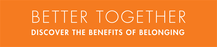 Better Together: Discover the benefits of belonging