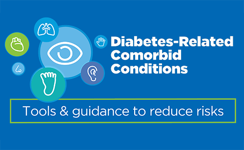 Diabetes-Related Comorbid Conditions: Click here for tools and guidance to reduce risks